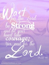 Being Confident of This, wait on the Lord, greek root for the word strong, be strong and courageous, waiting on the Lord, waiting while suffering
