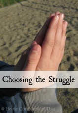 choosing the struggle, rough day, feeling defeated, struggle with discouragement, hope for the weary