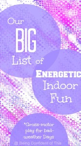 big list of energetic indoor fun, high-energy kids, boys with energy, stuck indoors, cabin fever, school break, I'm bored, kids bored, get energy out