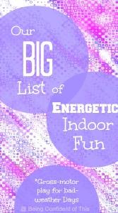 big list of energetic indoor fun, high-energy kids, boys with energy, stuck indoors, cabin fever, school break, I'm bored, kids bored, get energy out