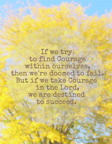 courage quote, fail or succeed, take courage in the Lord, be strong and courageous